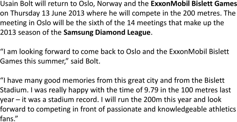 I am looking forward to come back to Oslo and the ExxonMobil Bislett Games this summer, said Bolt.