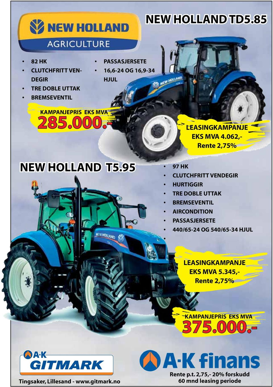 000.- LEASINGKAMPANJE EKS MVA 4.062,- NEW HOLLAND T5.