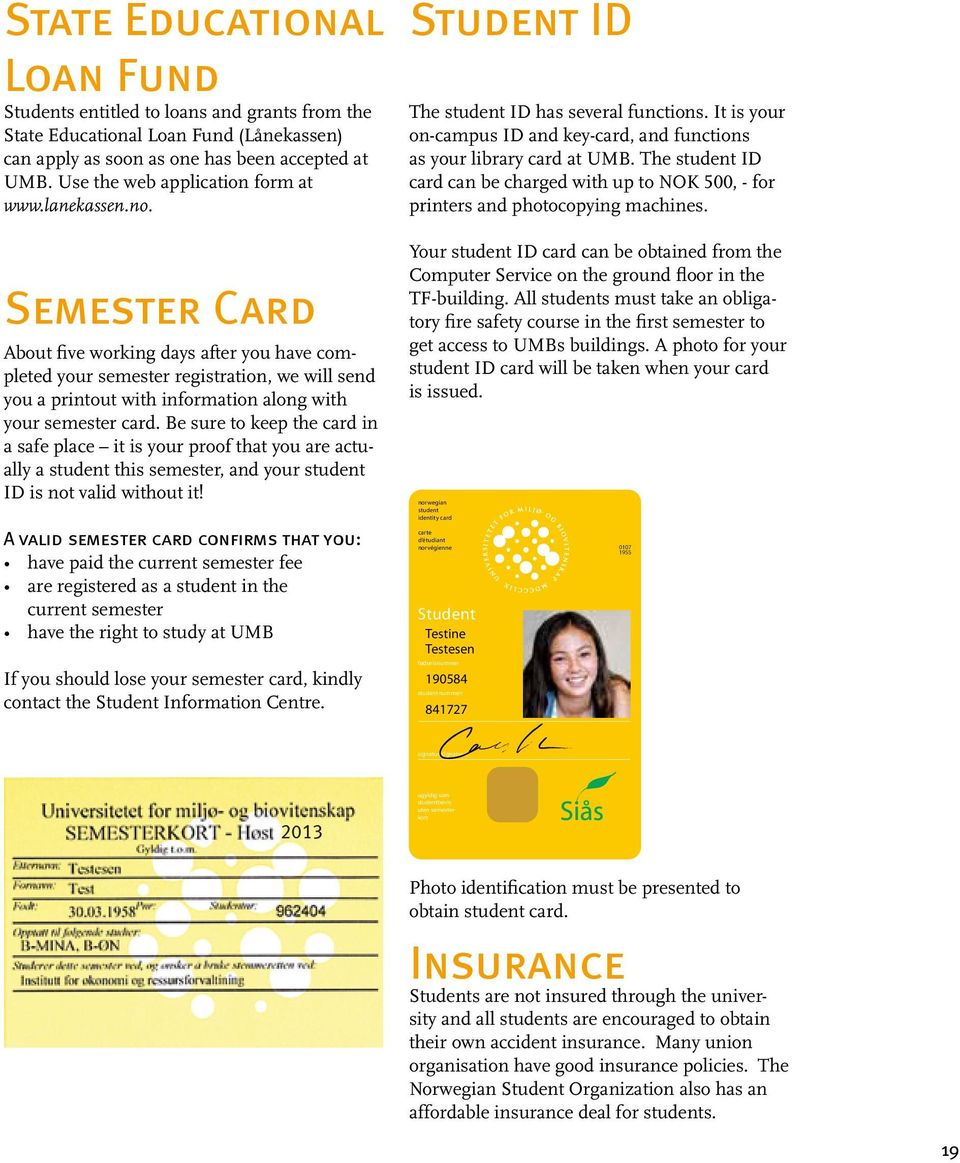 Semester Card About five working days after you have completed your semester registration, we will send you a printout with information along with your semester card.