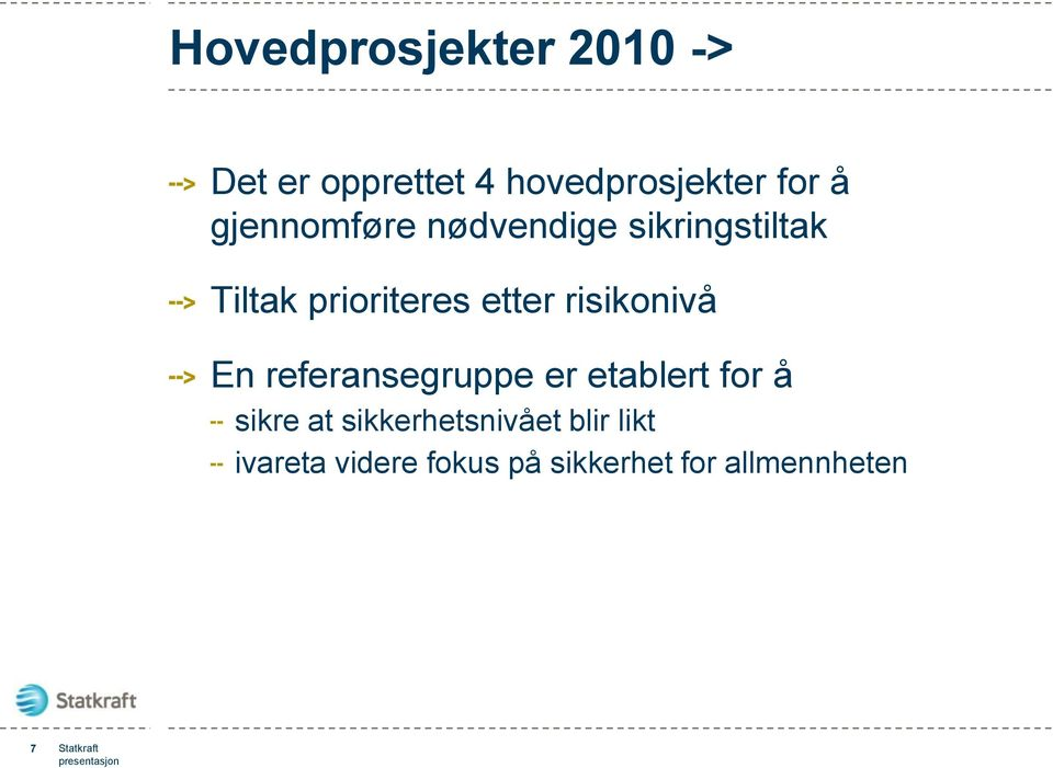 risikonivå En referansegruppe er etablert for å sikre at