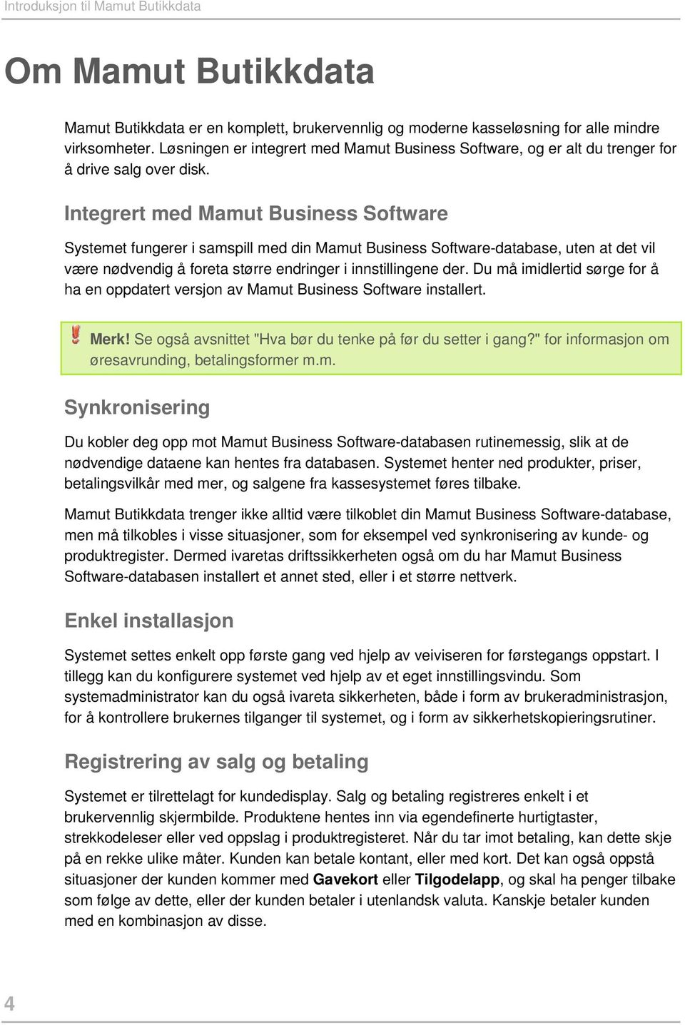 Integrert med Mamut Business Software Systemet fungerer i samspill med din Mamut Business Software-database, uten at det vil være nødvendig å foreta større endringer i innstillingene der.