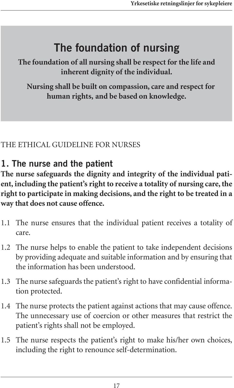 The nurse and the patient The nurse safeguards the dignity and integrity of the individual patient, including the patient s right to receive a totality of nursing care, the right to participate in
