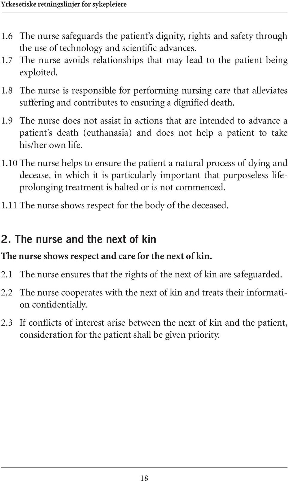 8 The nurse is responsible for performing nursing care that alleviates suffering and contributes to ensuring a dignified death. 1.