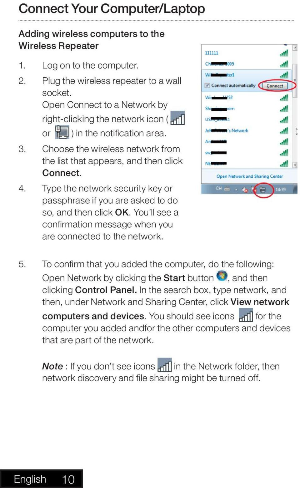 Type the network security key or passphrase if you are asked to do so, and then click OK. You ll see a confirmation message when you are connected to the network. 5.
