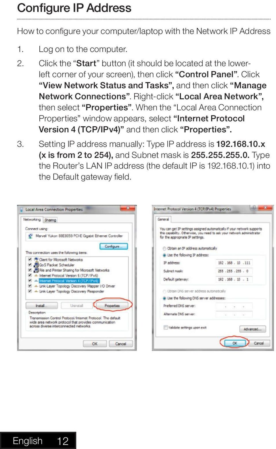 Click View Network Status and Tasks, and then click Manage Network Connections. Right-click Local Area Network, then select Properties.