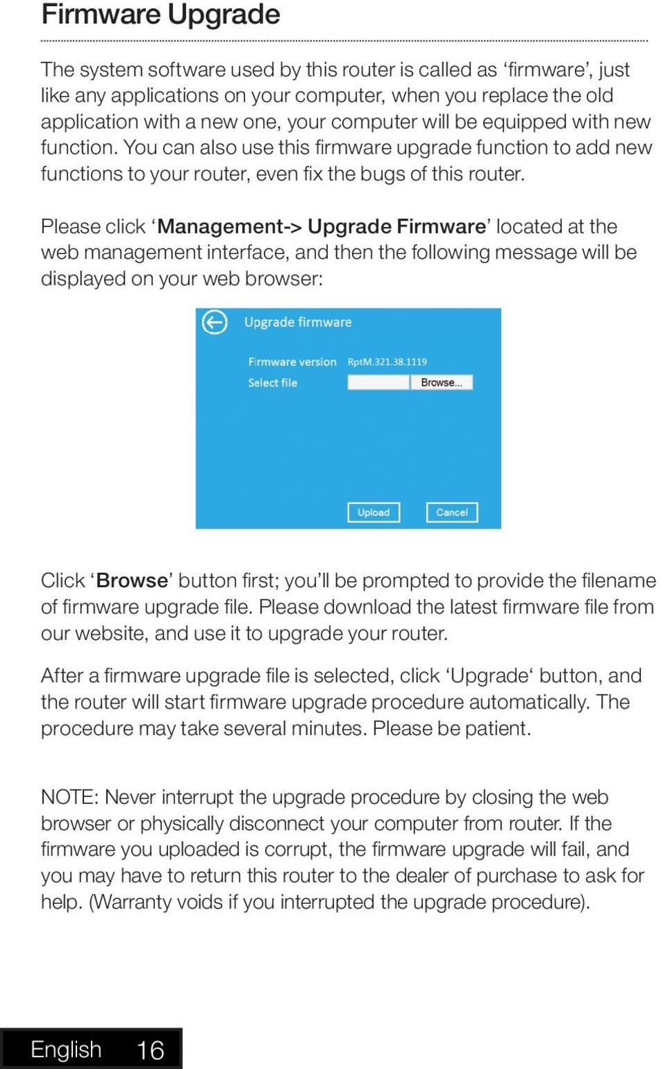 Please click Management-> Upgrade Firmware located at the web management interface, and then the following message will be displayed on your web browser: Click Browse button first; you ll be prompted