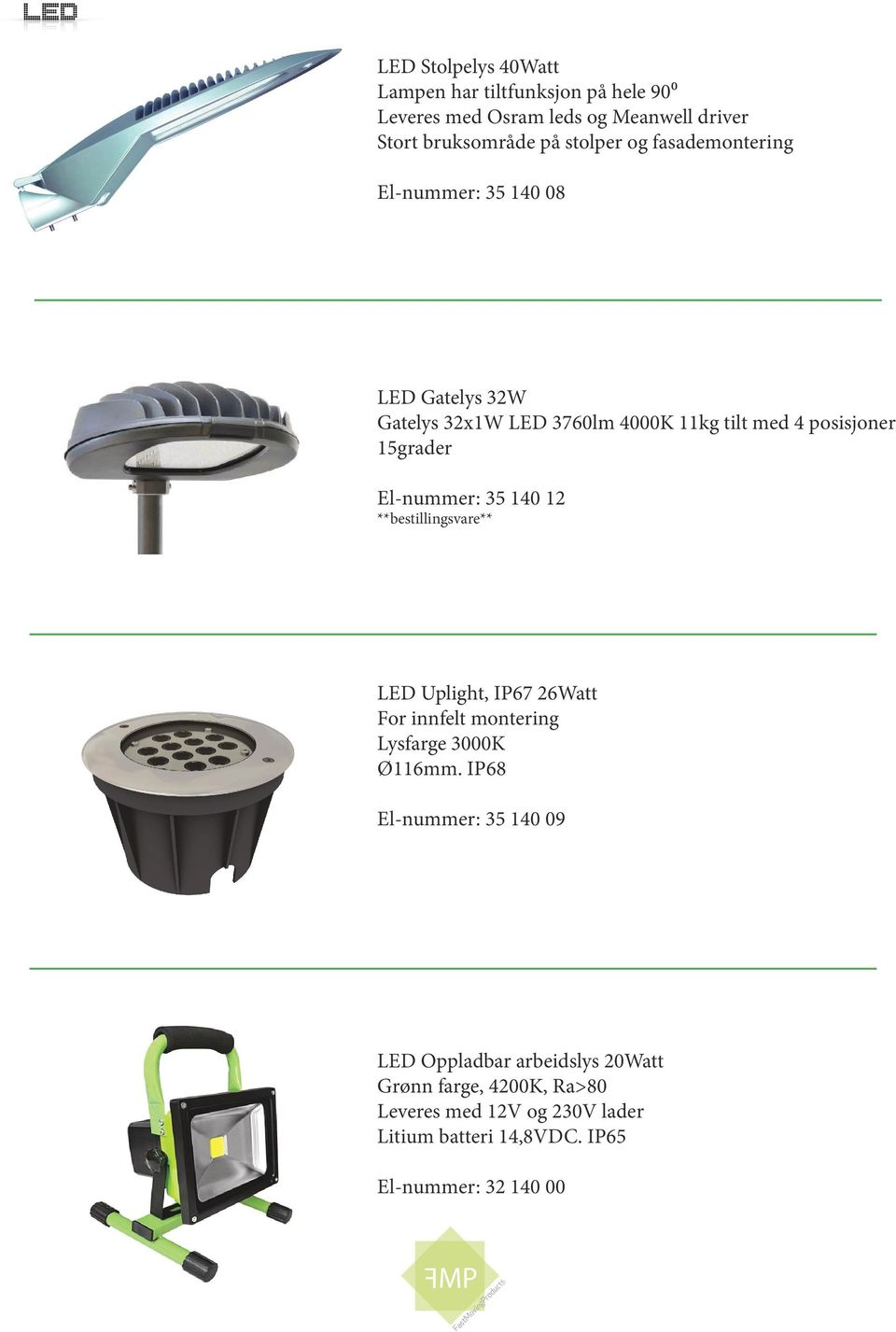 15grader El-nummer: 35 140 12 LED Uplight, IP67 26Watt For innfelt montering Lysfarge 3000K Ø116mm.