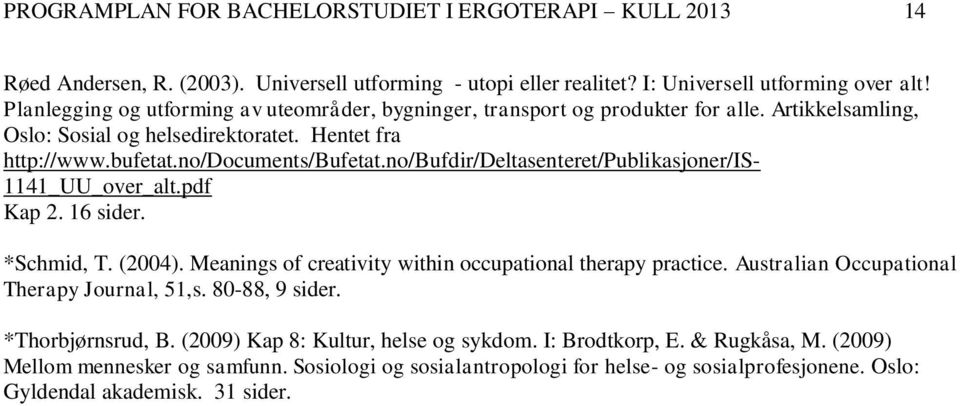 no/bufdir/deltasenteret/publikasjoner/is- 1141_UU_over_alt.pdf Kap 2. 16 sider. *Schmid, T. (2004). Meanings of creativity within occupational therapy practice.
