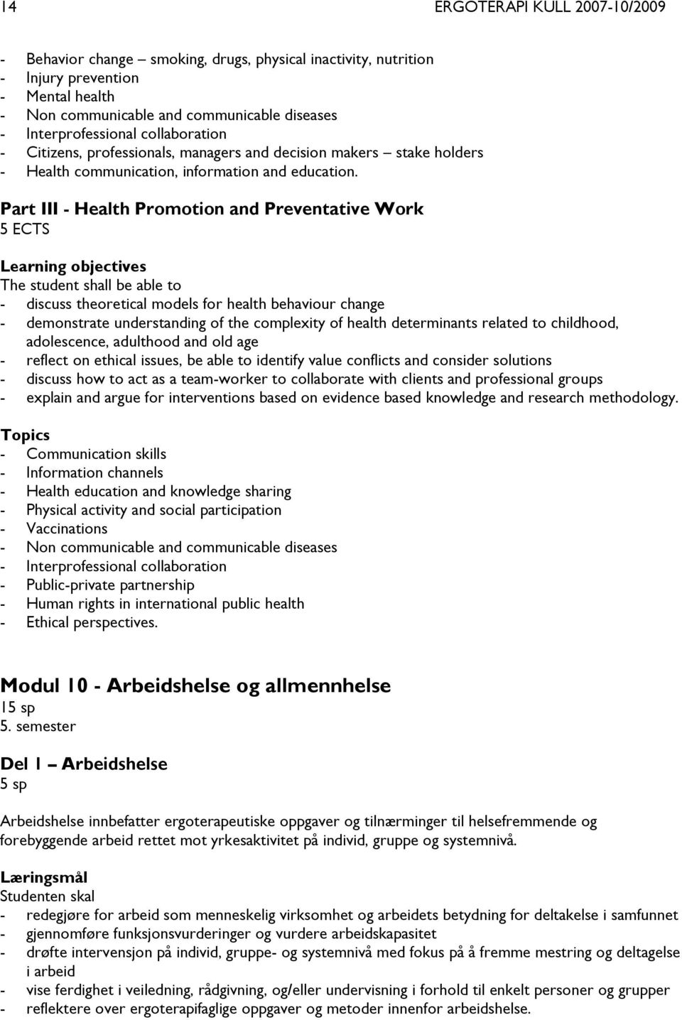 Part III - Health Promotion and Preventative Work 5 ECTS Learning objectives The student shall be able to - discuss theoretical models for health behaviour change - demonstrate understanding of the
