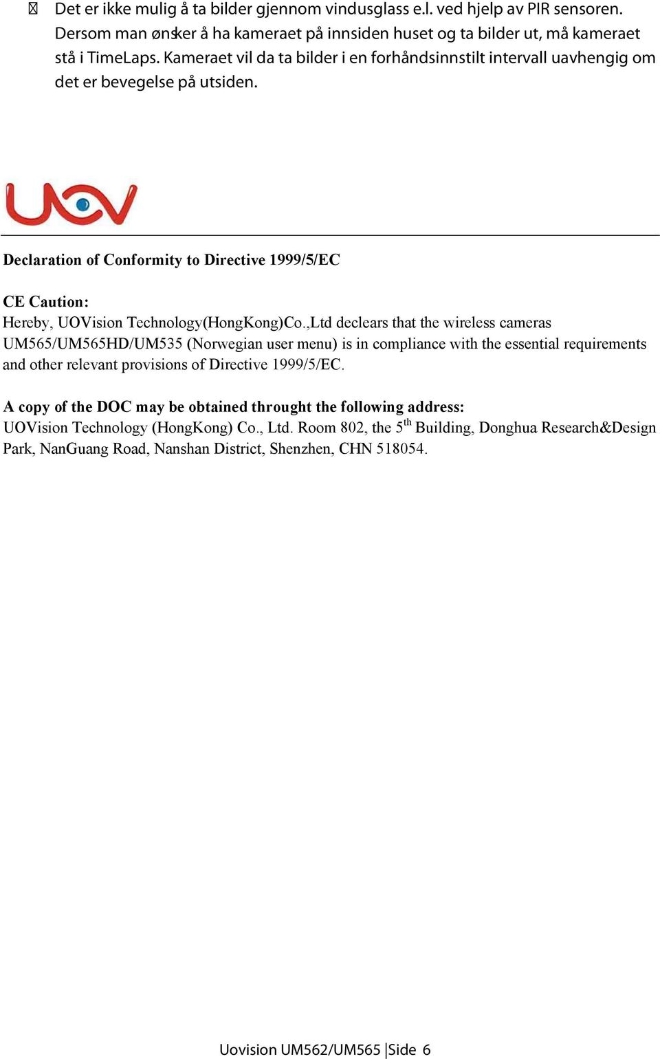 Declaration of Conformity to Directive 1999/5/EC CE Caution: Hereby, UOVision Technology(HongKong)Co.