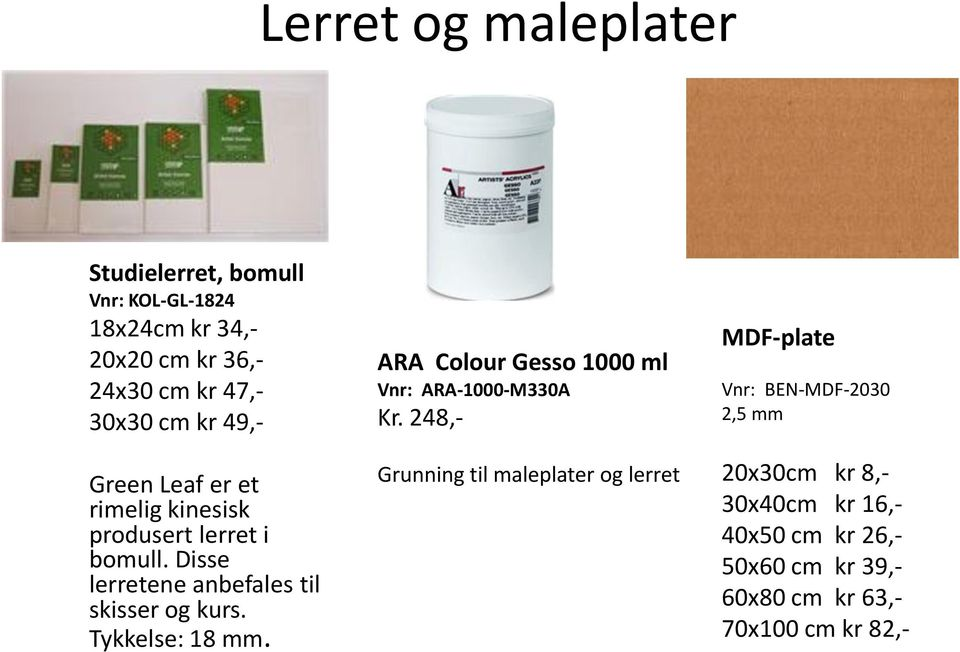 Tykkelse: 18 mm. ARA Colour Gesso 1000 ml Vnr: ARA-1000-M330A Kr.