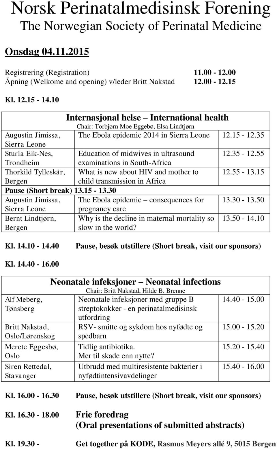 35 Sierra Leone Sturla Eik-Nes, Education of midwives in ultrasound 12.35-12.55 Trondheim examinations in South-Africa Thorkild Tylleskär, What is new about HIV and mother to 12.55-13.