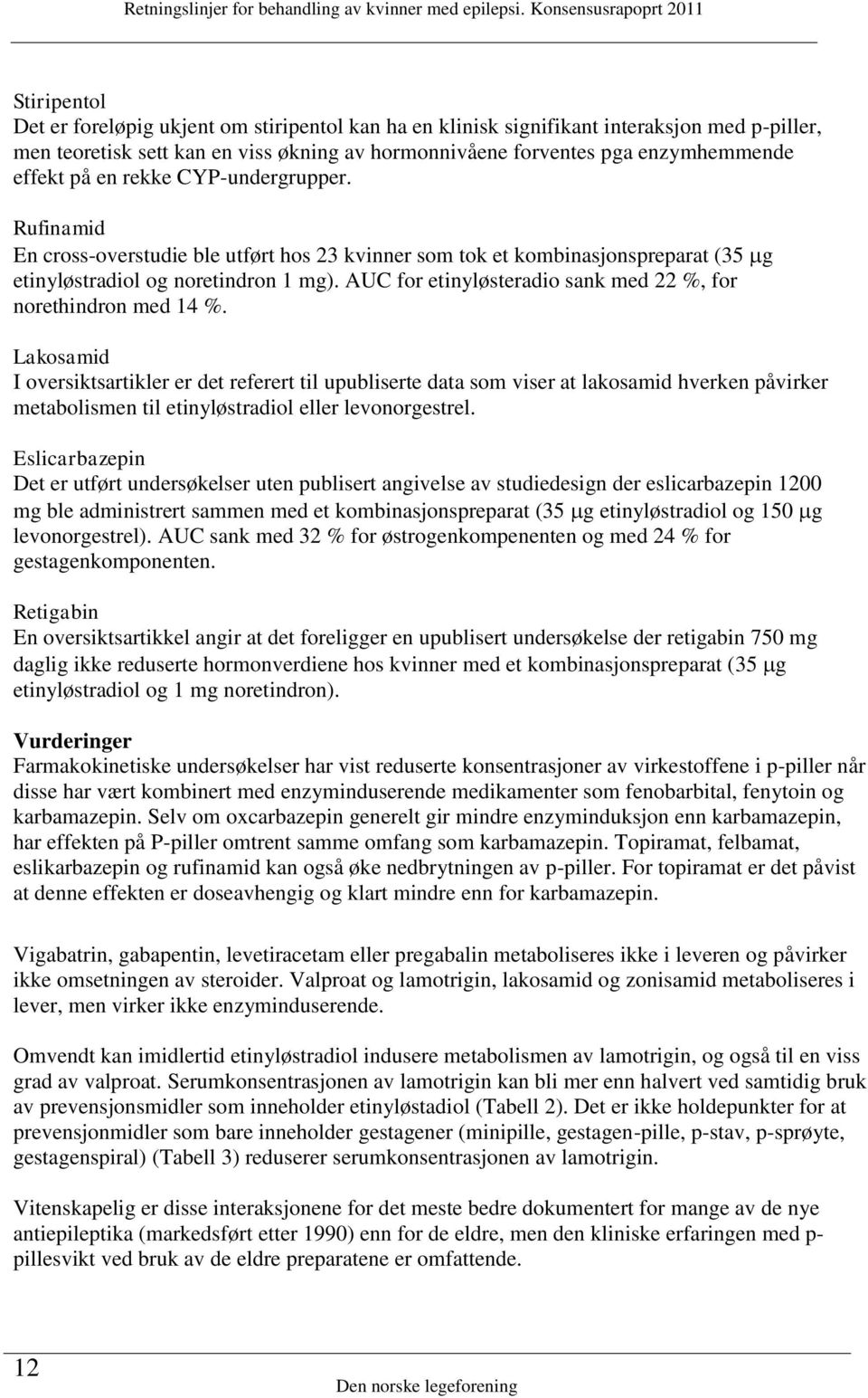 AUC for etinyløsteradio sank med 22 %, for norethindron med 14 %.