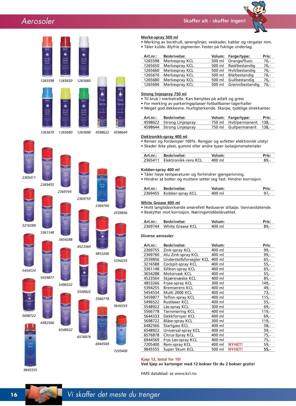 76,- 1265650 Merkespray KCL 500 ml Rød/bestandig 76,- 1265660 Merkespray KCL 500 ml Hvit/bestandig 76,- 1265670 Merkespray KCL 500 ml Blå/bestandig 76,- 1265680 Merkespray KCL 500 ml Gul/bestandig