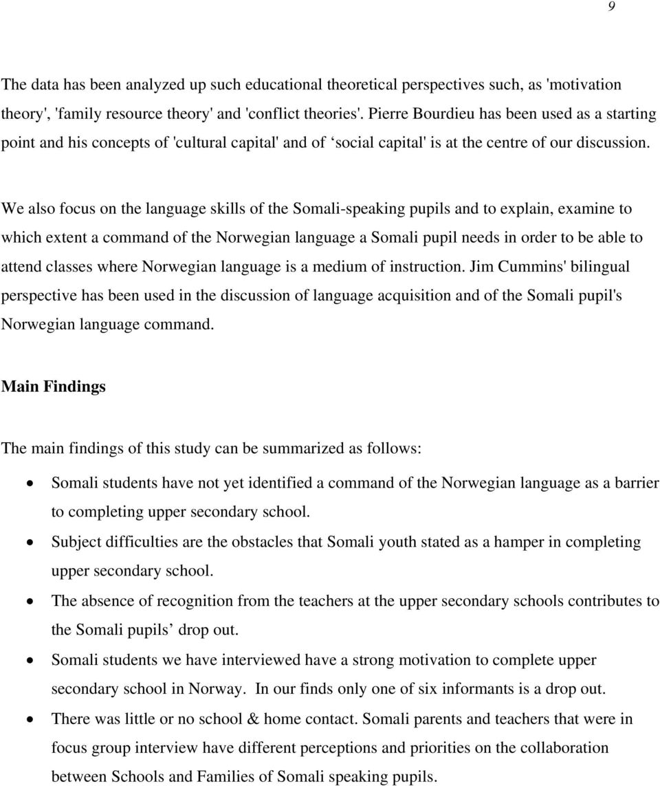 We also focus on the language skills of the Somali-speaking pupils and to explain, examine to which extent a command of the Norwegian language a Somali pupil needs in order to be able to attend