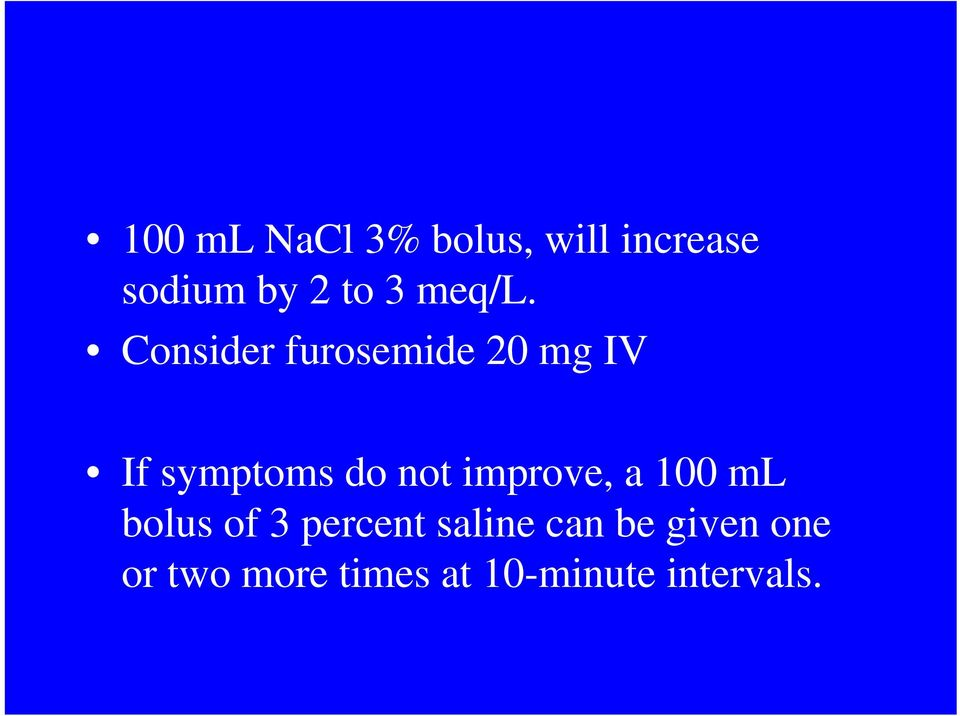 Consider furosemide 20 mg IV If symptoms do not