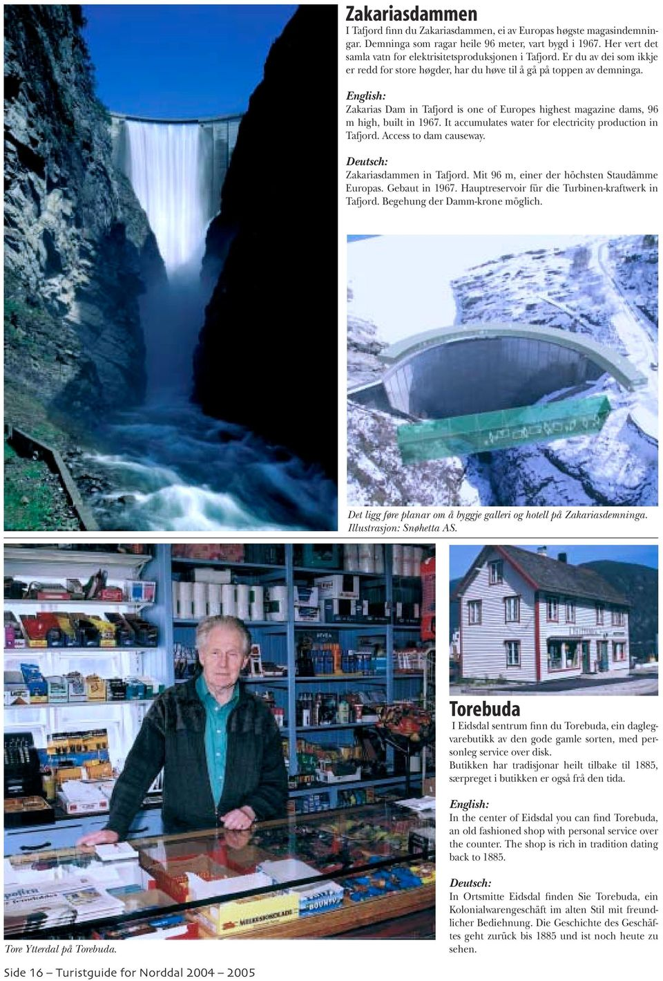 English: Zakarias Dam in Tafjord is one of Europes highest magazine dams, 96 m high, built in 1967. It accumulates water for electricity production in Tafjord. Access to dam causeway.