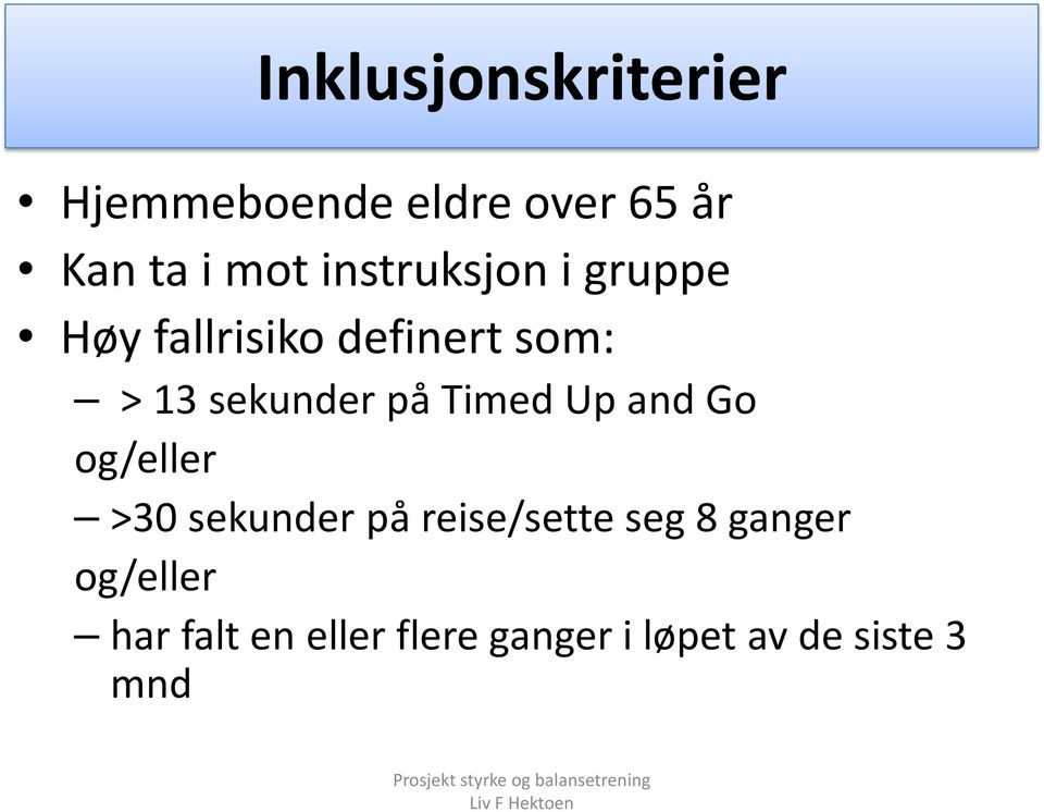 på Timed Up and Go og/eller >30 sekunder på reise/sette seg 8