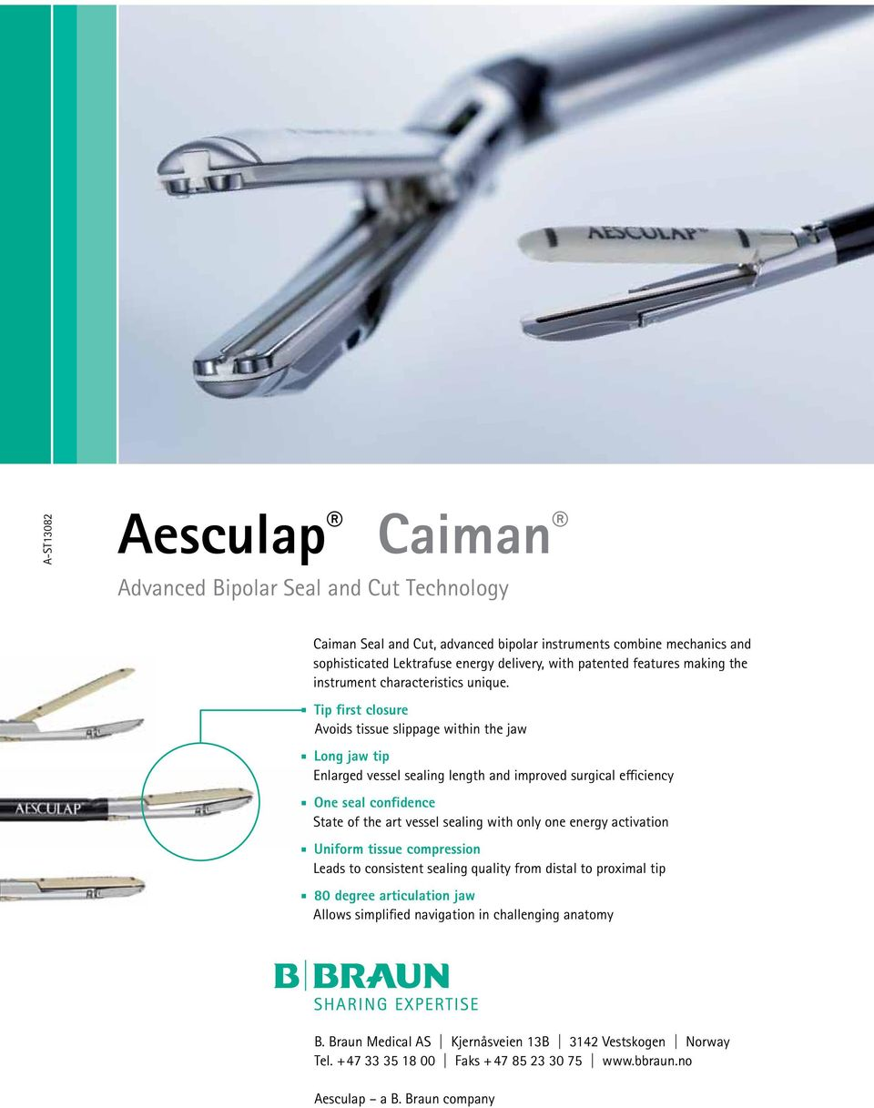 Tip first closure Avoids tissue slippage within the jaw Long jaw tip Enlarged vessel sealing length and improved surgical efficiency One seal confidence State of the art vessel sealing with only