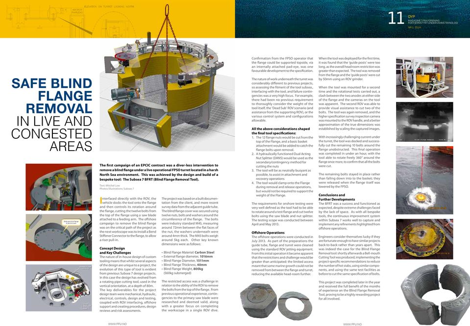 in a harsh North Sea environment. This was achieved by the design and build of a bespoke tool: The Subsea 7 BFRT (Blind Flange Removal Tool).