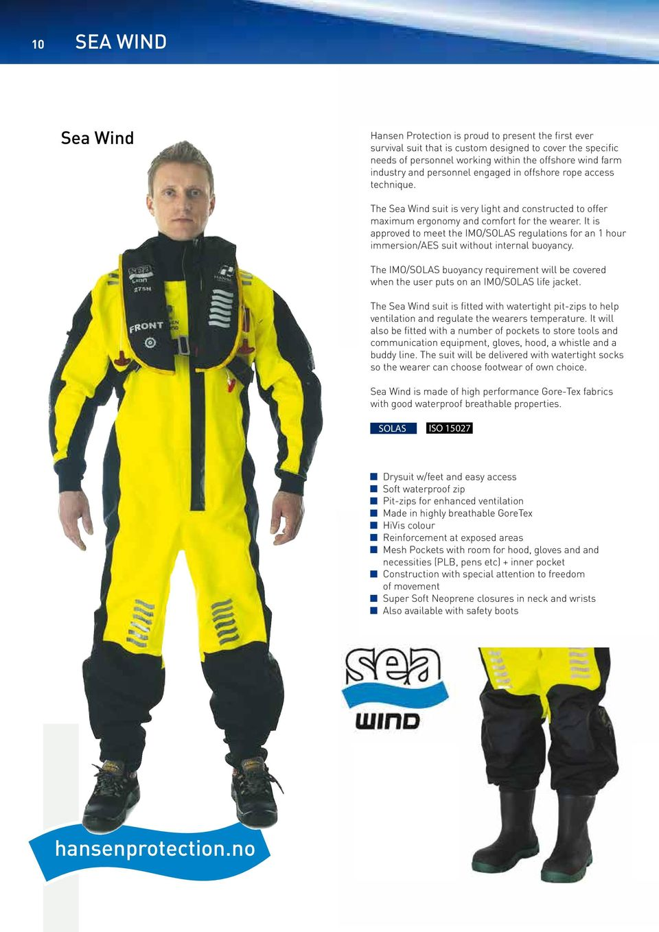 Thermal protection suit for the Navy PU coated nylon The Sea Wind suit is very light and constructed to offer Watertight front zipper from shoulder to shoulder maximum ergonomy and comfort for the