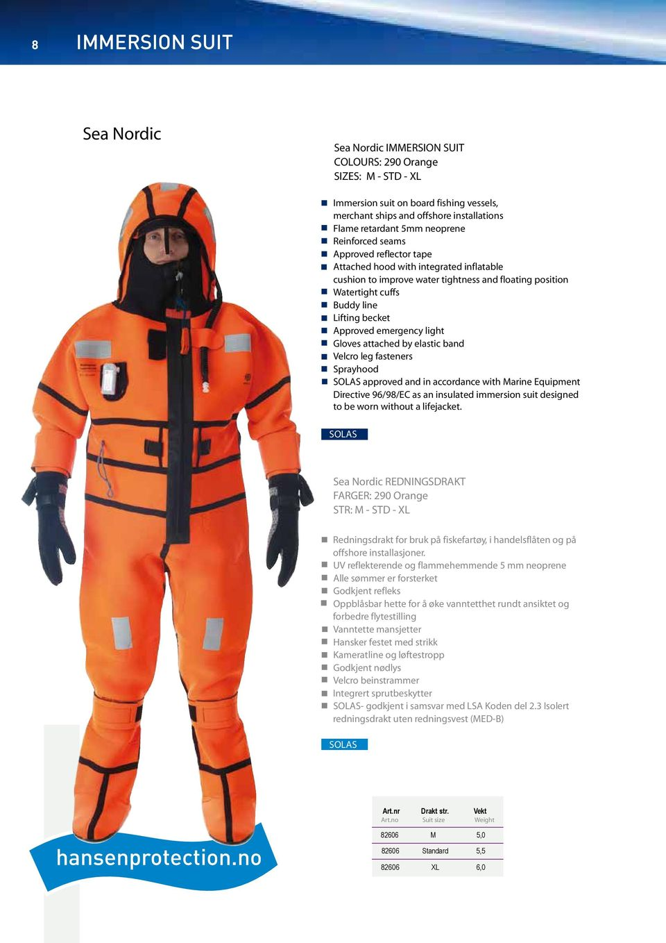emergency light Gloves attached by elastic band Velcro leg fasteners Sprayhood approved and in accordance with Marine Equipment Directive 96/98/EC as an insulated immersion suit designed to be worn