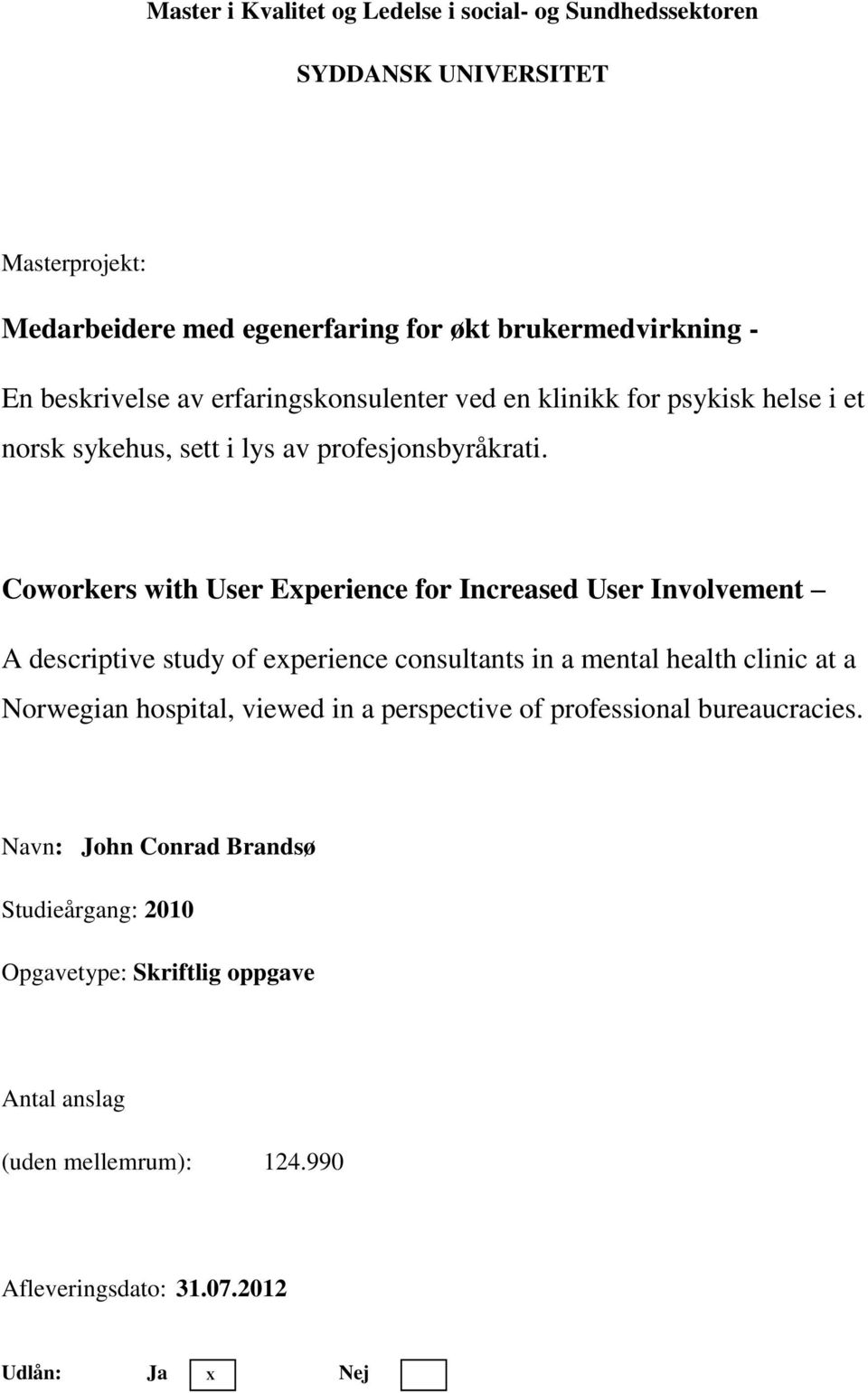 Coworkers with User Experience for Increased User Involvement A descriptive study of experience consultants in a mental health clinic at a Norwegian hospital,