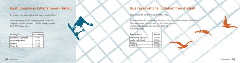 A bus reservation offer is available on Saturday mornings, and is operated by local taxi drivers. This service must be ordered at least one hour before departure.