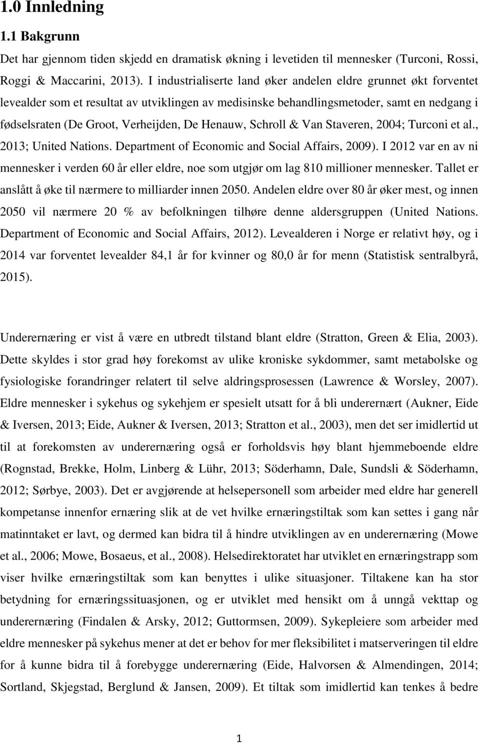 Henauw, Schroll & Van Staveren, 2004; Turconi et al., 2013; United Nations. Department of Economic and Social Affairs, 2009).