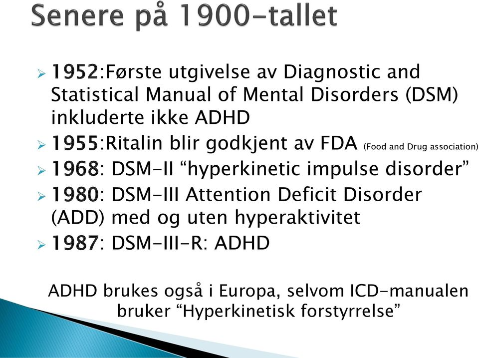 hyperkinetic impulse disorder 1980: DSM-III Attention Deficit Disorder (ADD) med og uten