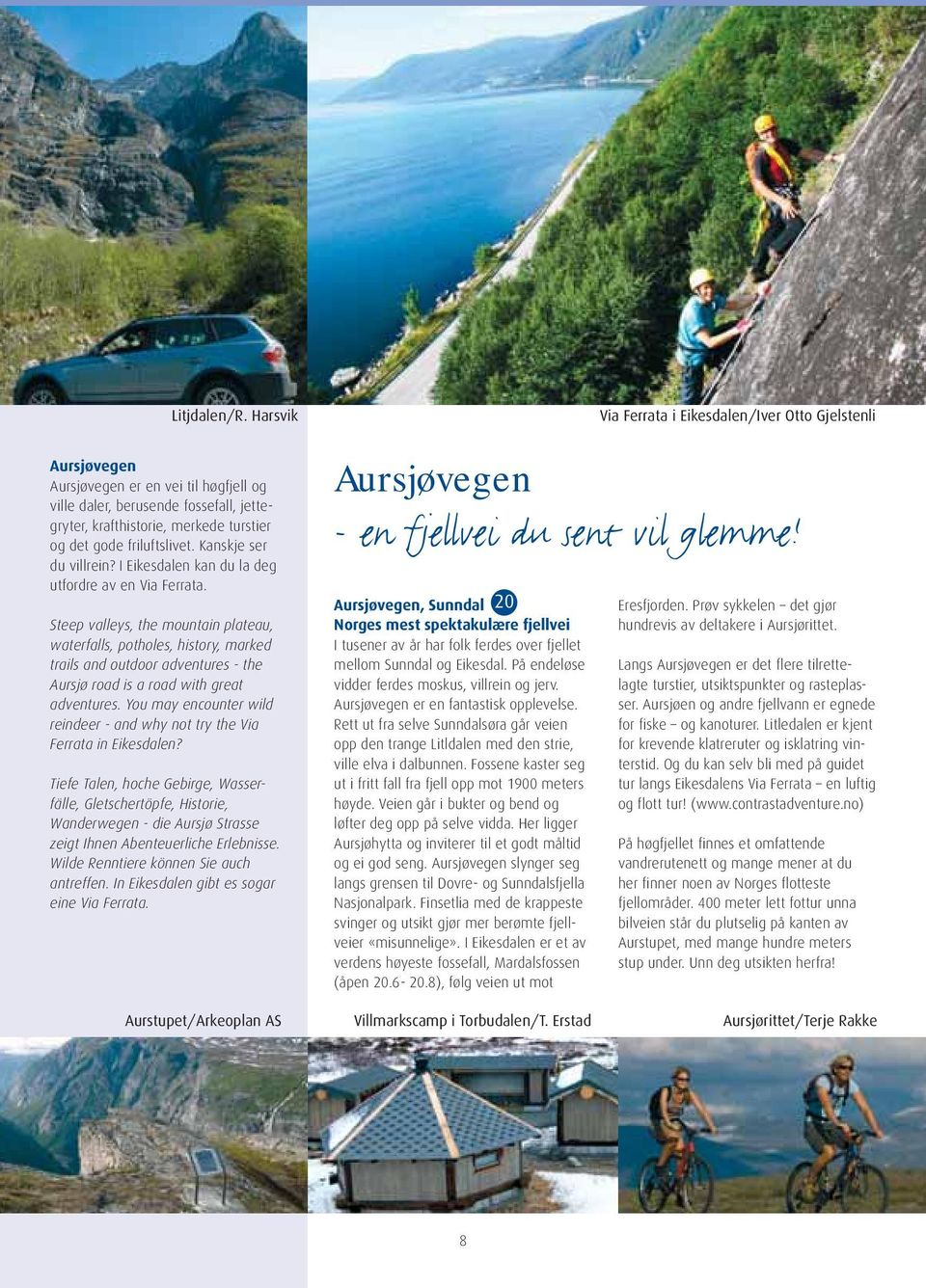 Steep valleys, the mountain plateau, waterfalls, potholes, history, marked trails and outdoor adventures - the Aursjø road is a road with great adventures.