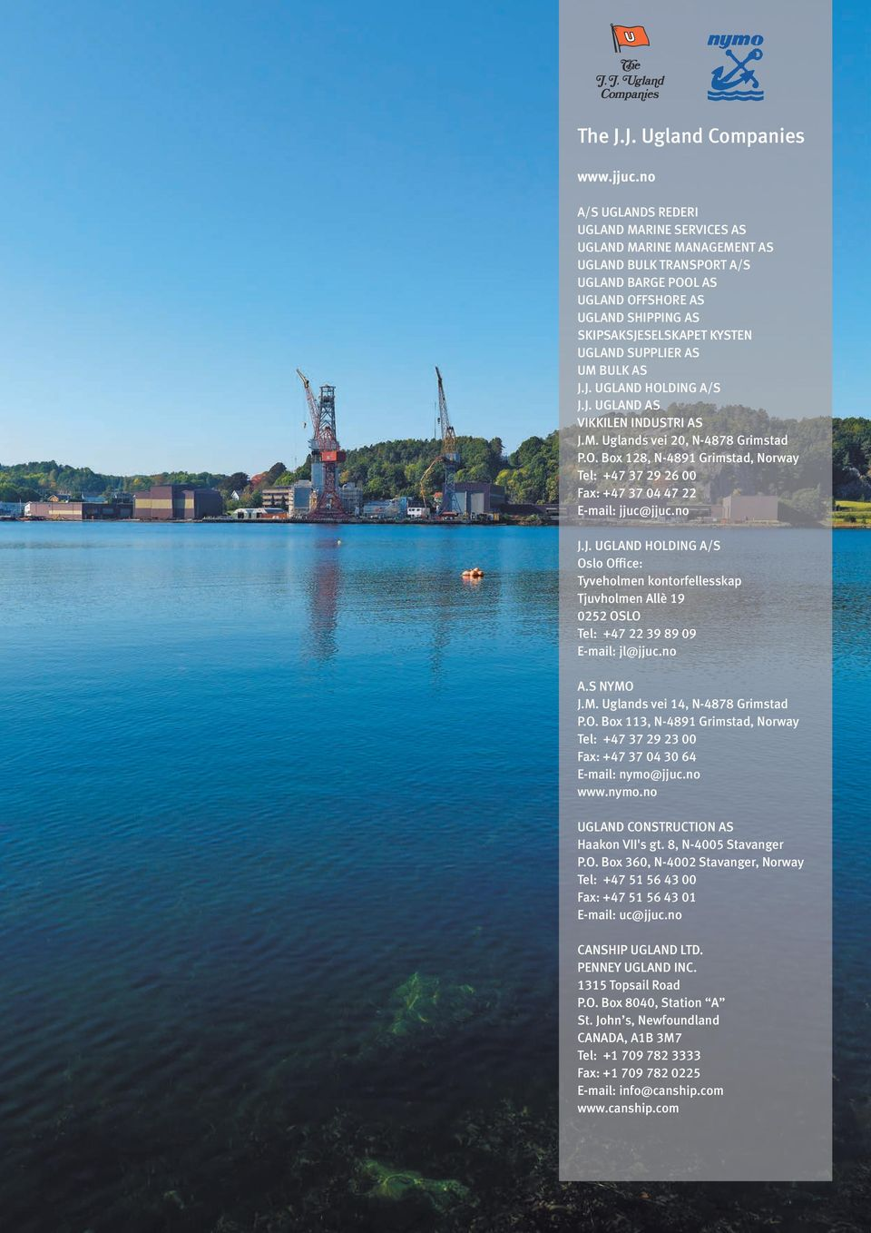 SUPPLIER AS UM BULK AS J.J. UGLAND HOLDING A/S J.J. UGLAND AS VIKKILEN INDUSTRI AS J.M. Uglands vei 20, N-4878 Grimstad P.O. Box 128, N-4891 Grimstad, Norway Tel: +47 37 29 26 00 Fax: +47 37 04 47 22 E-mail: jjuc@jjuc.