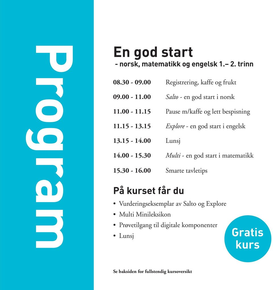 15-14.00 Lunsj 14.00-15.30 Multi - en god start i matematikk 15.30-16.