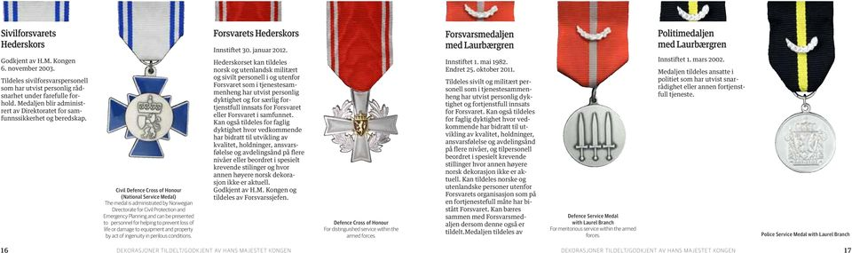 Civil Defence Cross of Honour (National Service Medal) The medal is administrated by Norwegian Directorate for Civil Protection and Emergency Planning and can be presented to personnel for helping to