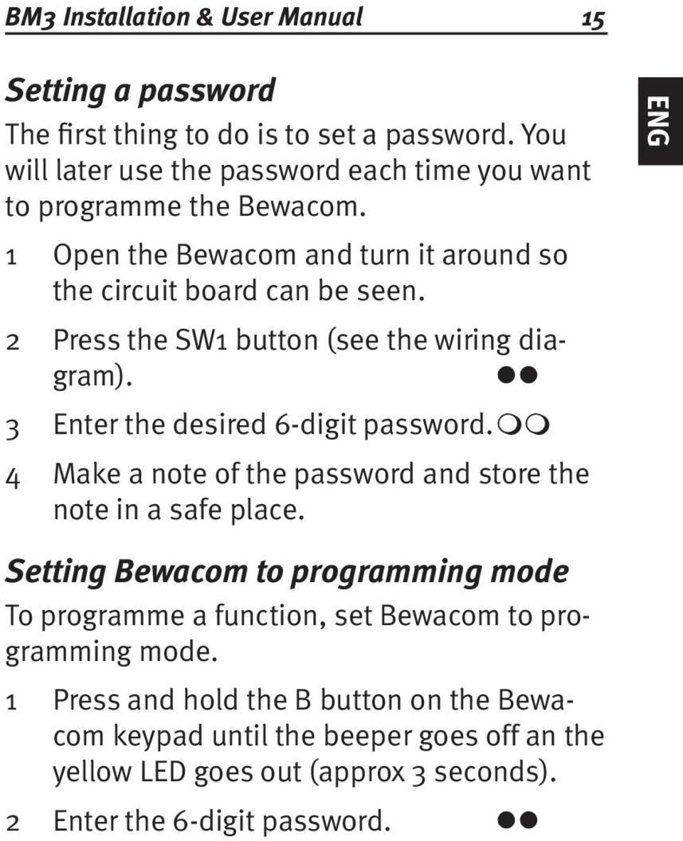 Press the SW1 button (see the wiring diagram). Enter the desired 6-digit password. mm Make a note of the password and store the note in a safe place.