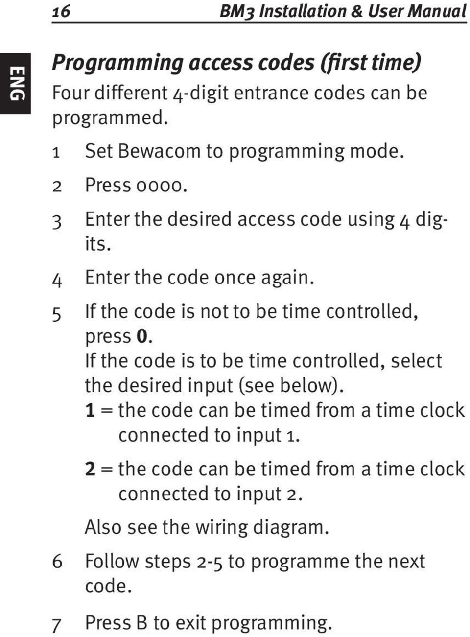 If the code is not to be time controlled, press 0. If the code is to be time controlled, select the desired input (see below).