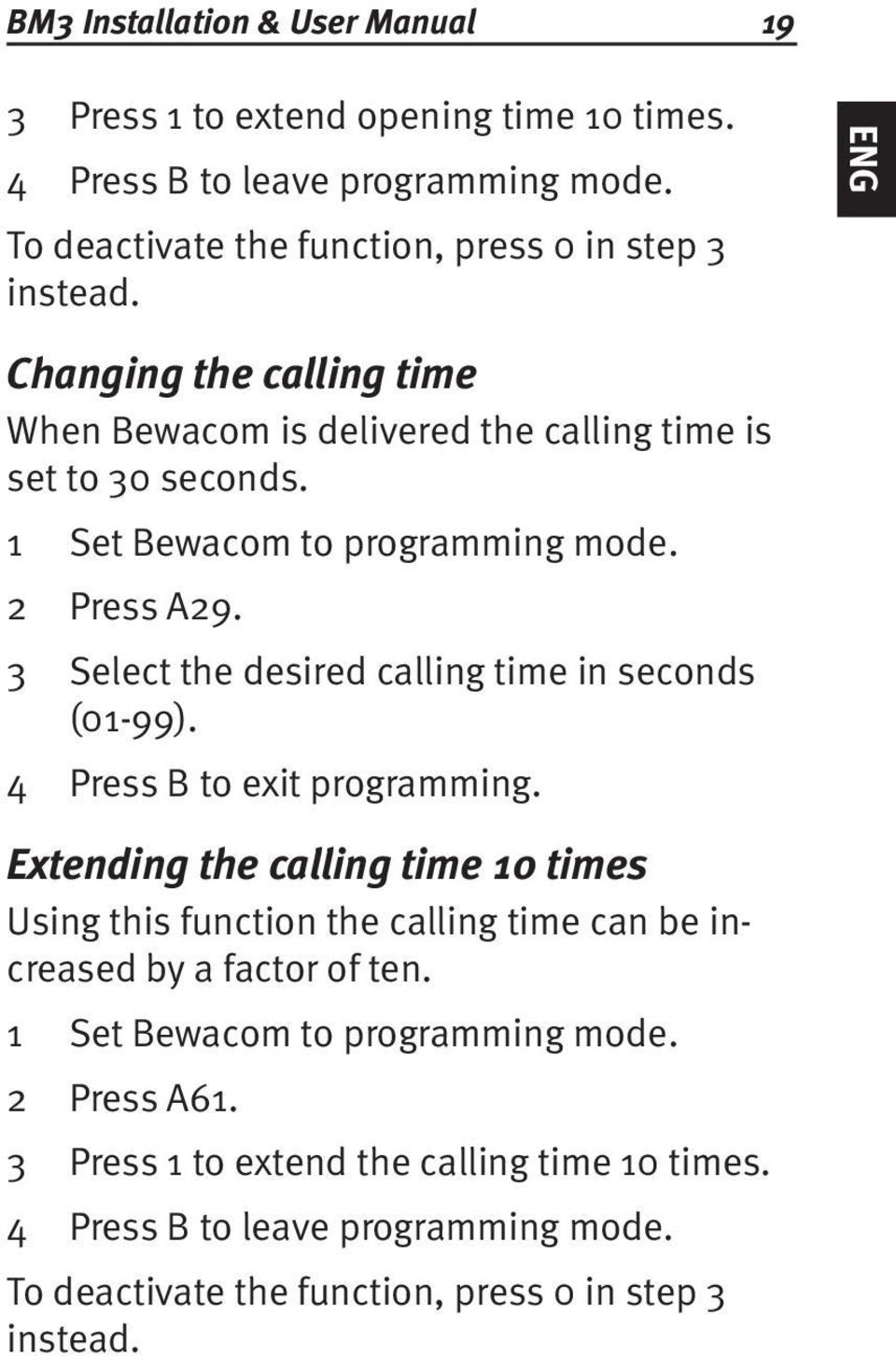 Select the desired calling time in seconds (01-99). Press B to exit programming.