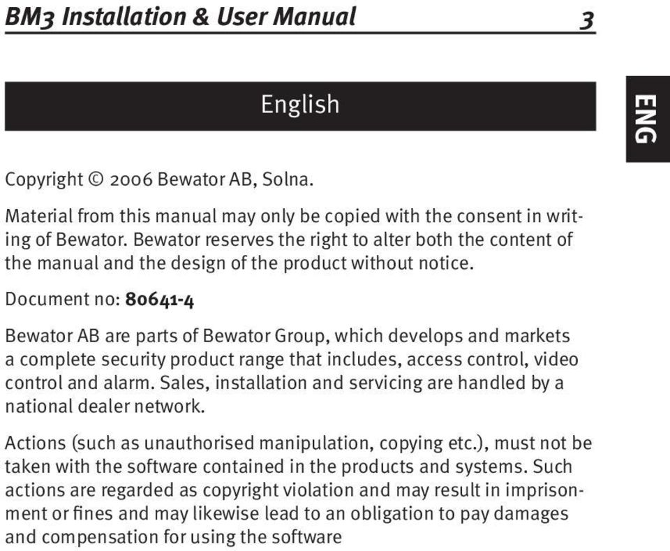 Document no: 80641-4 Bewator AB are parts of Bewator Group, which develops and markets a complete security product range that includes, access control, video control and alarm.