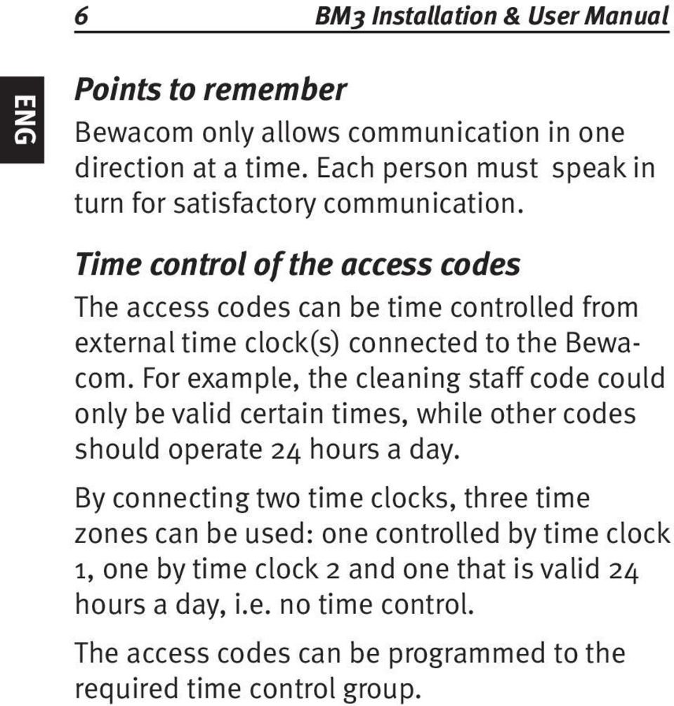 Time control of the access codes The access codes can be time controlled from external time clock(s) connected to the Bewacom.