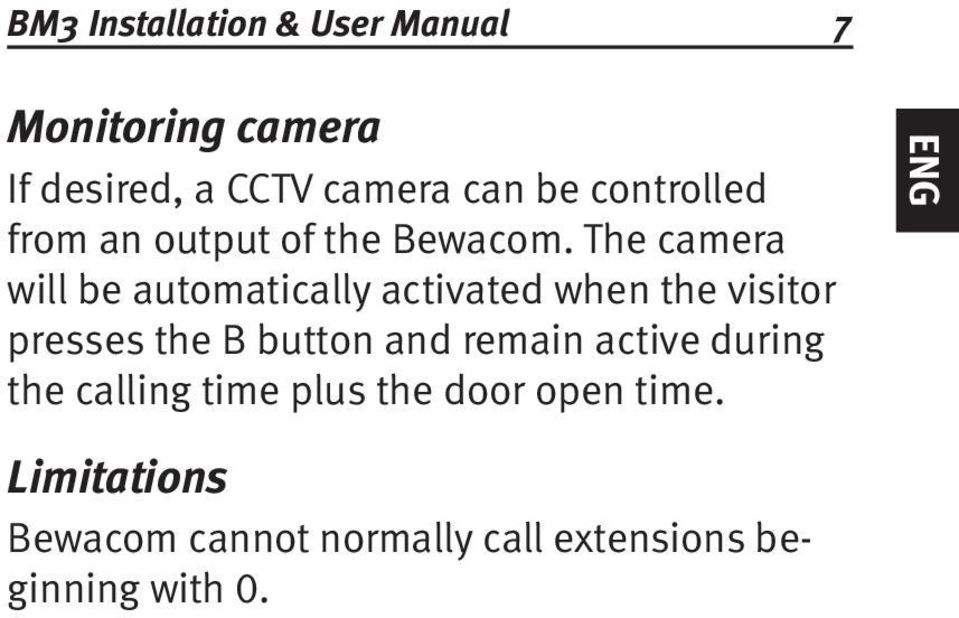 The camera will be automatically activated when the visitor presses the B button and