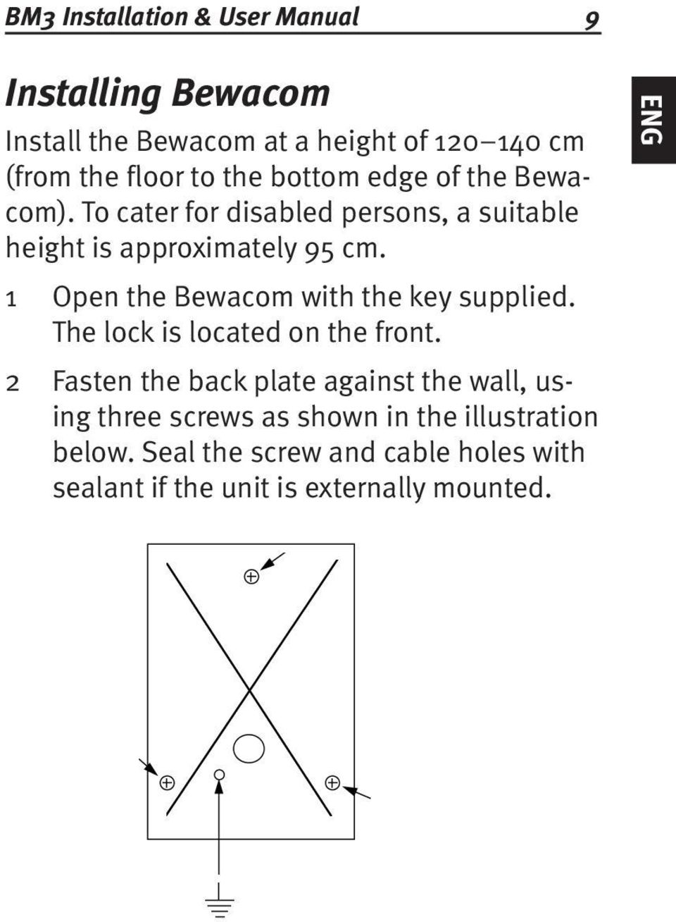 Open the Bewacom with the key supplied. The lock is located on the front.