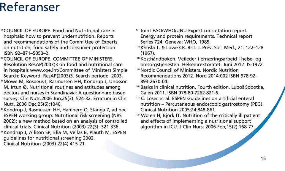 Resolution ResAP(2003)3 on food and nutritional care in hospitals www.coe.int/committee of Ministers Simple Search: Keyword: ResAP(2003)3. Search periode: 2003.