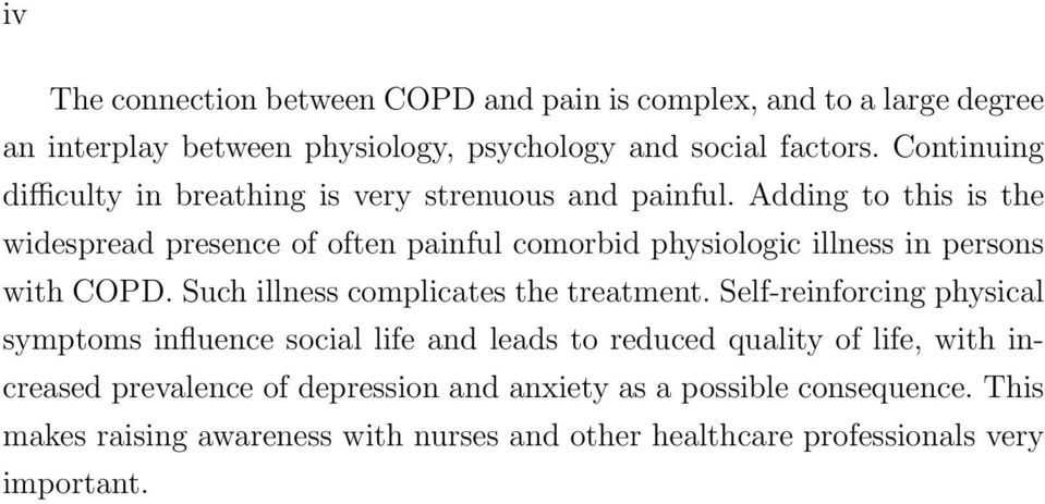 Adding to this is the widespread presence of often painful comorbid physiologic illness in persons with COPD. Such illness complicates the treatment.
