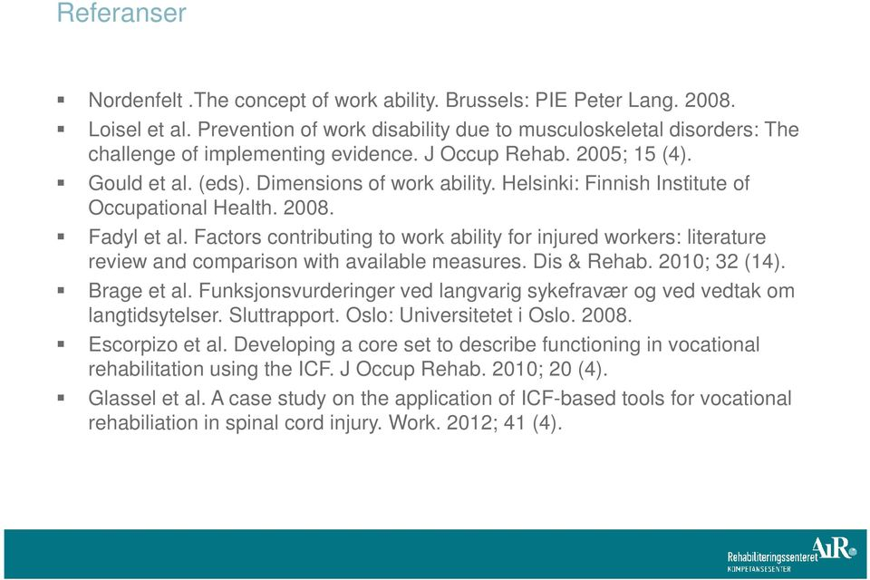 Factors contributing to work ability for injured workers: literature review and comparison with available measures. Dis & Rehab. 2010; 32 (14). Brage et al.
