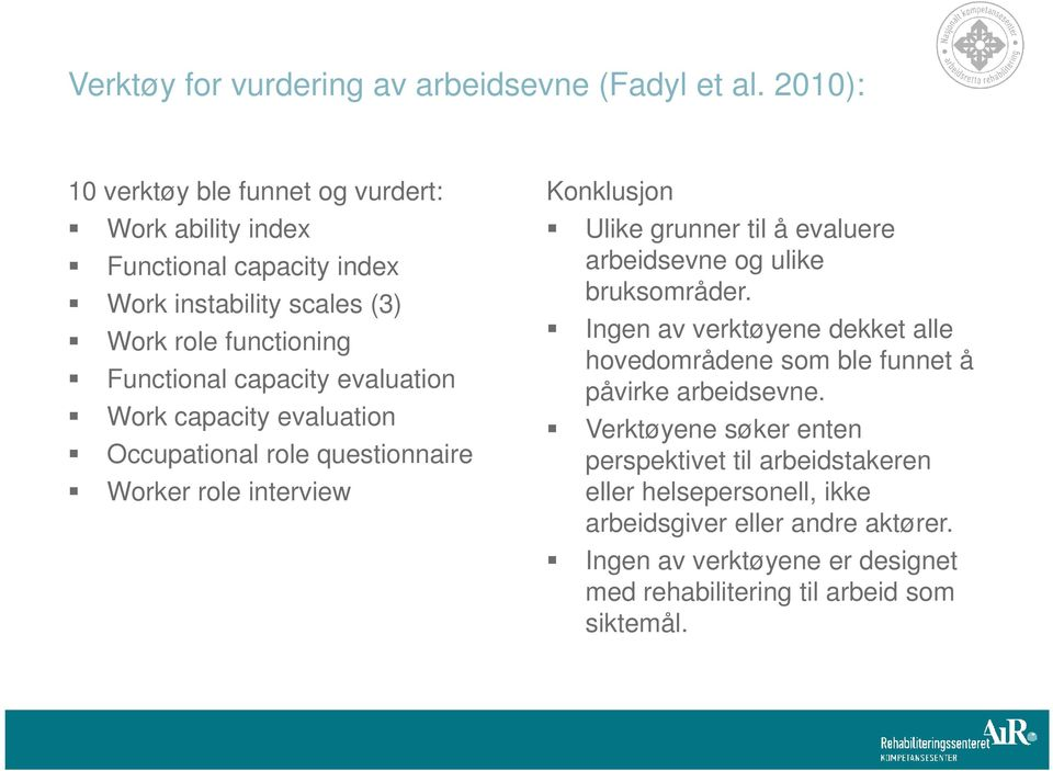 evaluation Work capacity evaluation Occupational role questionnaire Worker role interview Konklusjon Ulike grunner til å evaluere arbeidsevne og ulike