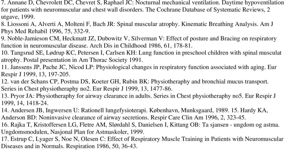 9. Noble-Jamieson CM, Heckmatt JZ, Dubowitz V, Silverman V: Effect of posture and Bracing on respiratory function in neuromuscular disease. Arch Dis in Childhood 1986, 61, 178-81. 10.