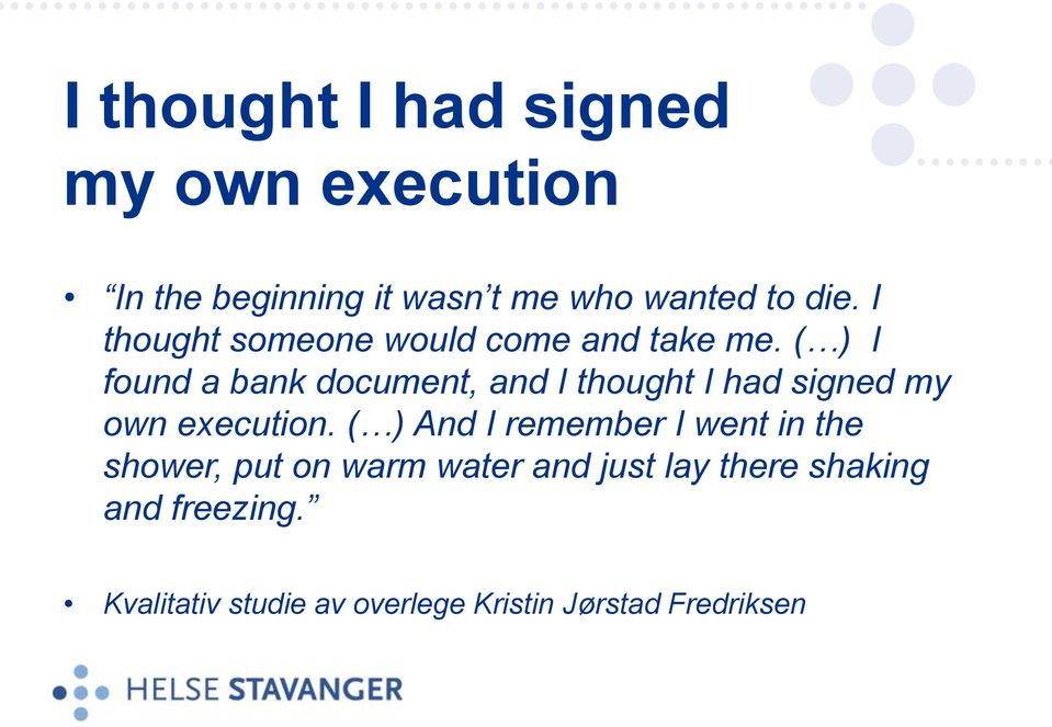 ( ) I found a bank document, and I thought I had signed my own execution.