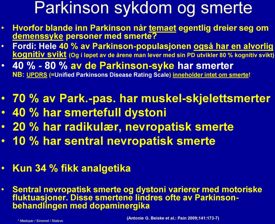 NB: UPDRS (=Unified Parkinsons Disease Rating Scale) inneholder intet om smerte! 70 % av Park.-pas.