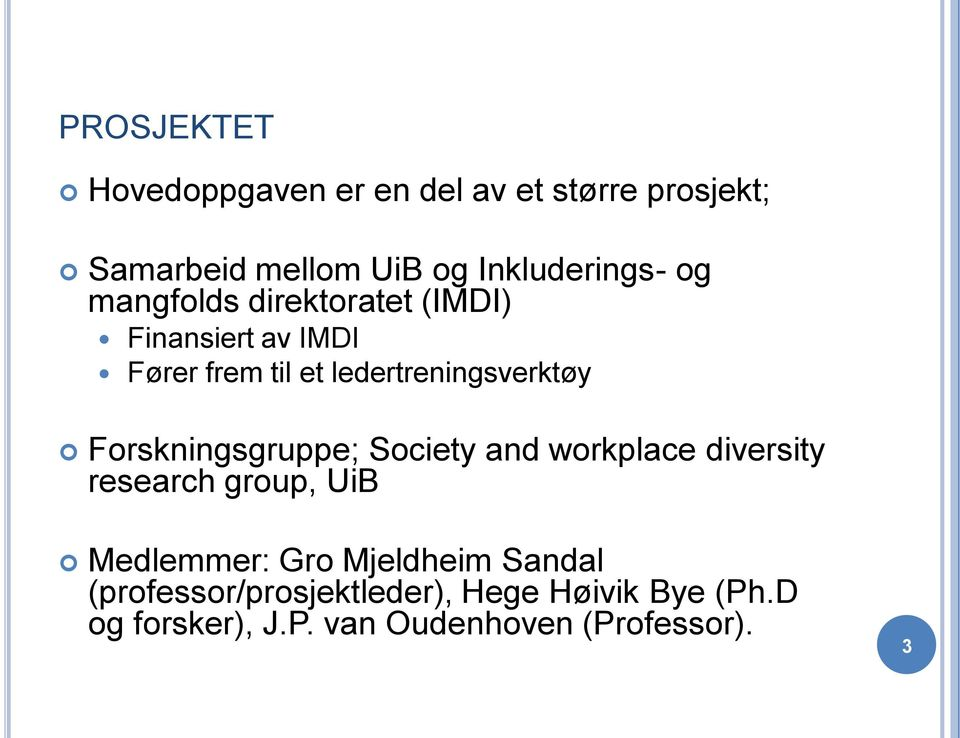 Forskningsgruppe; Society and workplace diversity research group, UiB Medlemmer: Gro Mjeldheim