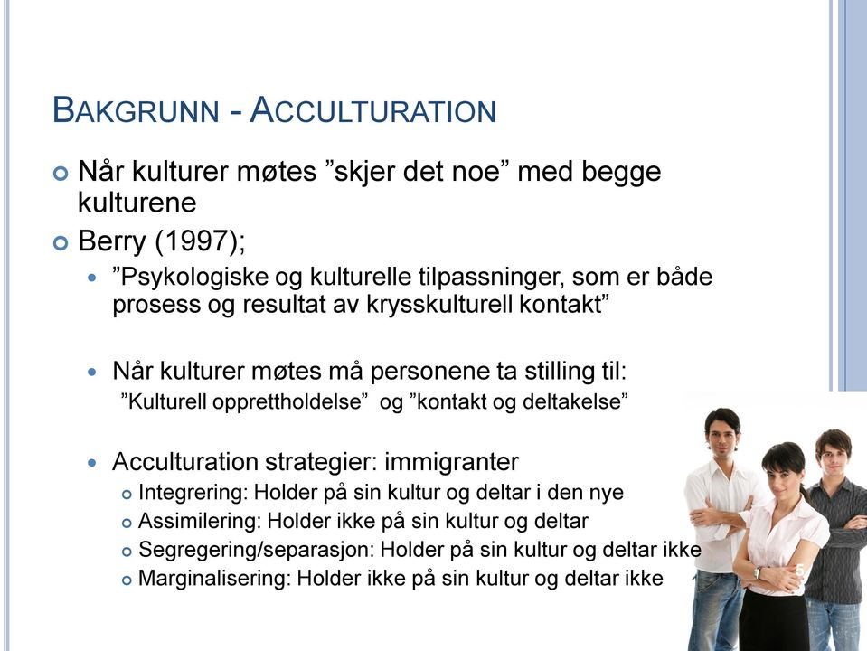 kontakt og deltakelse Acculturation strategier: immigranter Integrering: Holder på sin kultur og deltar i den nye Assimilering: Holder